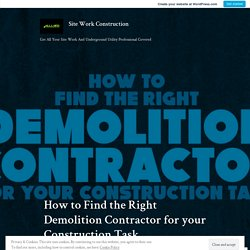 How to Find the Right Demolition Contractor for your Construction Task – Site Work Construction