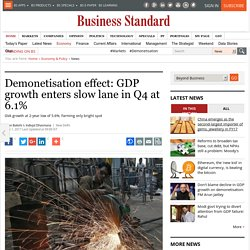 Demonetisation effect: GDP growth enters slow lane in Q4 at 6.1%