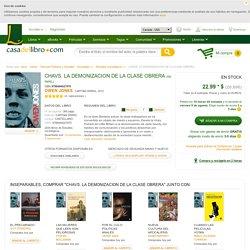 CHAVS. LA DEMONIZACION DE LA CLASE OBRERA - OWEN JONES - 9788494027970, comprar el libro