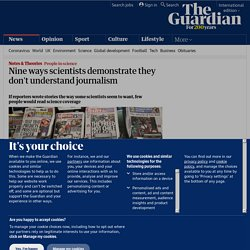 Nine ways scientists demonstrate they don't understand journalism | Ananyo Bhattacharya | Science