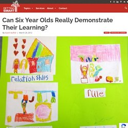 Can Six Year Olds Really Demonstrate Their Learning?