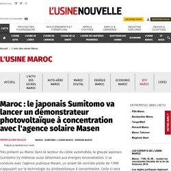 Maroc : le japonais Sumitomo va lancer un démonstrateur photovoltaïque à concentration avec l'agence solaire Masen - L'actu des usines Maroc