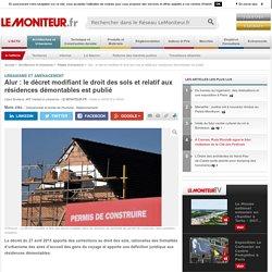 Alur : le décret modifiant le droit des sols et relatif aux résidences démontables est publié - Urbanisme et aménagement