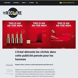 L'Oréal démonte les clichés dans cette publicité pensée pour les hommes