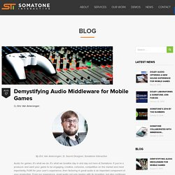 Demystifying Audio Middleware for Mobile Games - Somatone Interactive, Inc.
