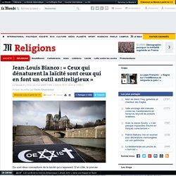 Jean-Louis Bianco: «Ceux qui dénaturent la laïcité sont ceux qui en font un outil antireligieux»
