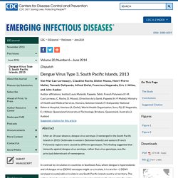 CDC EID - Volume 20, Number 6—June 2014 Au sommaire: Dengue Virus Type 3, South Pacific Islands, 2013