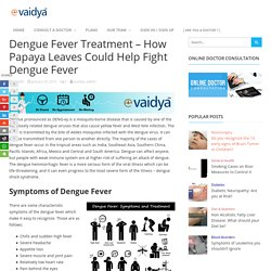 Dengue Fever Treatment – How Papaya Leaves Could Help Fight Dengue Fever