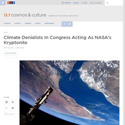 Climate Denialists In Congress Acting As NASA's Kryptonite : 13.7: Cosmos And Culture