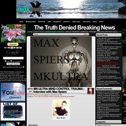 The Truth Denied - MK-ULTRA MIND CONTROL TRAUMA : Interview with Max Spiers