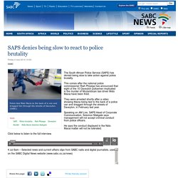 SAPS denies being slow to react to police brutality:Friday 4 July 2014