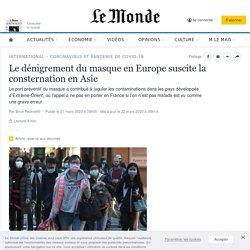 Le dénigrement du masque en Europe suscite la consternation en Asie