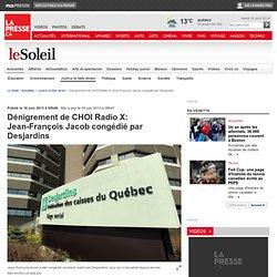 Dénigrement de CHOI Radio X: Jean-François Jacob congédié par Desjardins