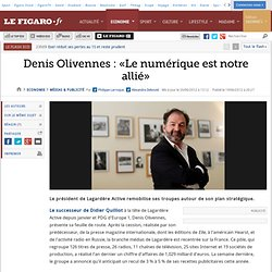 Médias & Publicité : Denis Olivennes:«Le numérique est notre allié»