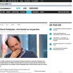 Denis Podalydès : être Hamlet ou ne pas être