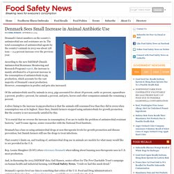 FOOD SAFETY NEWS 10/10/14 Denmark Sees Small Increase in Animal Antibiotic Use