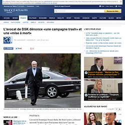 L'avocat de DSK dénonce «une campagne trash» et une «mise à mort» - Yahoo!