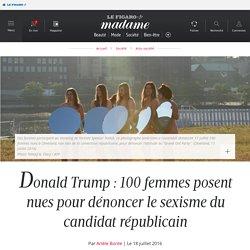 Donald Trump : 100 femmes posent nues pour dénoncer le sexisme du candidat républicain