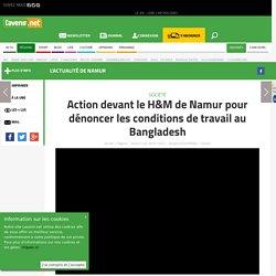 Action devant le H&M de Namur pour dénoncer les conditions d... - Toute l'actu 24h/24 sur Lavenir.net