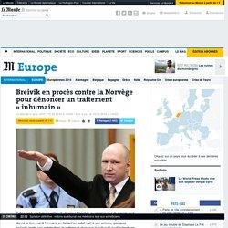 Breivik en procès contre la Norvège pour dénoncer un traitement «inhumain»