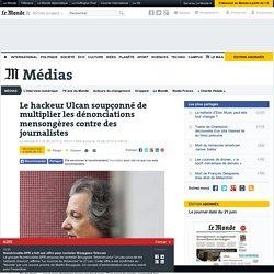Le hackeur Ulcan soupçonné de multiplier les dénonciations mensongères contre des journalistes