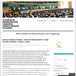 Google versus France : vers un dénouement ? mais où est l'Europe ? (Mise à jour) « Le portail de référence pour l'Espace de Liberté, Sécurité et Justice