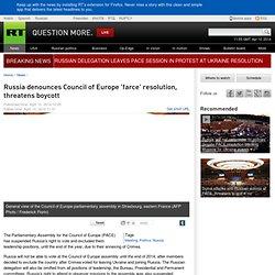 Russia denounces Council of Europe 'farce' resolution, threatens boycott