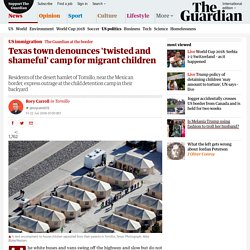 6/22/18: Texas town denounces 'twisted and shameful' camp for migrant children