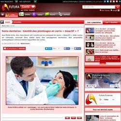 Soins dentaires : bientôt des plombages en verre « bioactif » ?