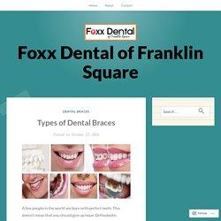 Types of Dental Braces – Foxx Dental of Franklin Square