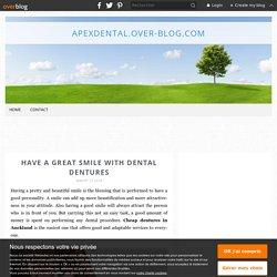 Have a Great Smile with Dental Dentures - apexdental.over-blog.com