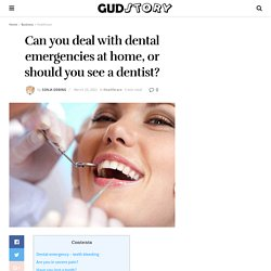 Can you deal with dental emergencies at home, or should you see a dentist?
