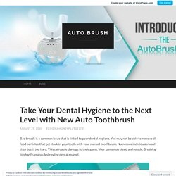 Take Your Dental Hygiene to the Next Level with New Auto Toothbrush