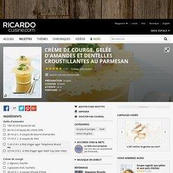Crème de courge, gelée d'amandes et dentelles croustillantes au parmesan Recettes