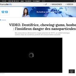 Dentifrice, chewing-gums, bonbons : l'insidieux danger des nanoparticules