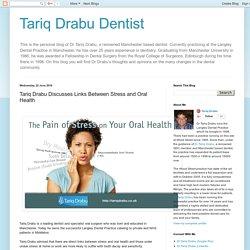 Tariq Drabu Dentist: Tariq Drabu Discusses Links Between Stress and Oral Health