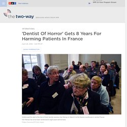 'Dentist Of Horror' Gets 8 Years For Harming Patients In France