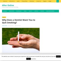 Why Does a Dentist Want You to Quit Smoking? - After Online