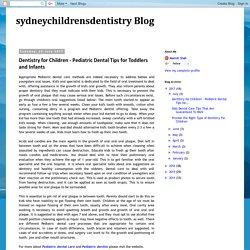 sydneychildrensdentistry Blog: Dentistry for Children - Pediatric Dental Tips for Toddlers and Infants