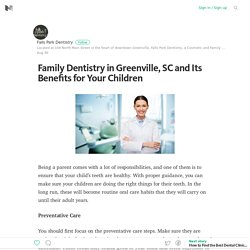 Family Dentistry in Greenville, SC and Its Benefits for Your Children