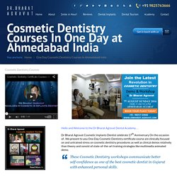 Cosmetic Dentistry Courses In One Day at Ahmedabad IndiaFamous best Cosmetic Implants dentist Ahmedabad india