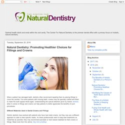 Natural Dentistry: Promoting Healthier Choices for Fillings and Crowns