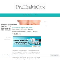 Dentists in Adelaide Share a Comprehensive Guide for Dealing with Plaque – Pro Health Care