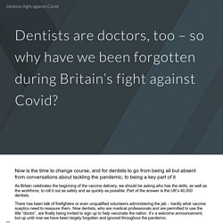 Dentists are doctors, too – so why have we been forgotten during Britain's fight against Covid?