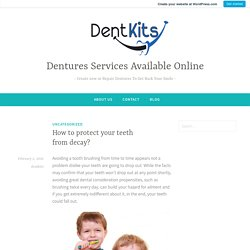 How to protect your teeth from decay? – Dentures Services Available Online