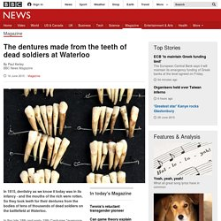 The dentures made from the teeth of dead soldiers at Waterloo - BBC News