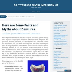 Here are Some Facts and Myths about Dentures