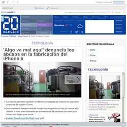 'Algo va mal aquí' denuncia los abusos en la fabricación del iPhone 6