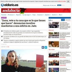"""""""Zorra, vete a tu casa que es lo que tienes que hacer"""": denuncian insultos machistas a una árbitra en Jaén"""