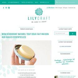 Mon déodorant naturel tout doux fait maison aux huiles essentielles – Lilycraft